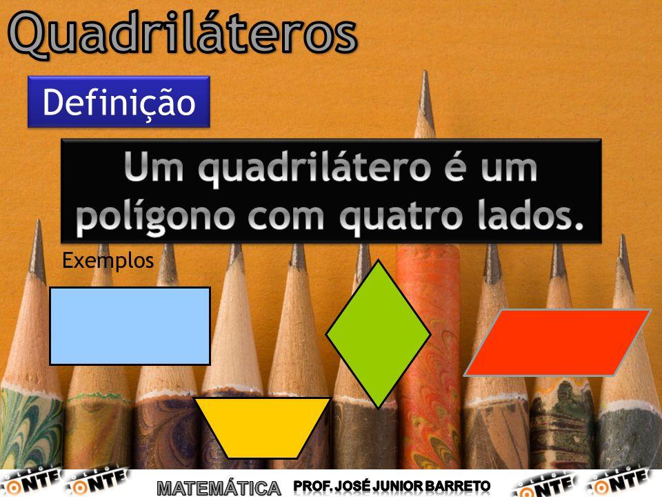 Quadriláteros Um quadrilátero é um polígono com quatro lados.