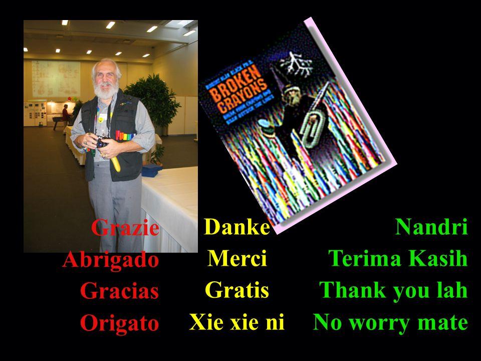 Grazie Abrigado. Gracias. Origato. Danke. Merci. Gratis. Xie xie ni. Nandri. Terima Kasih. Thank you lah.