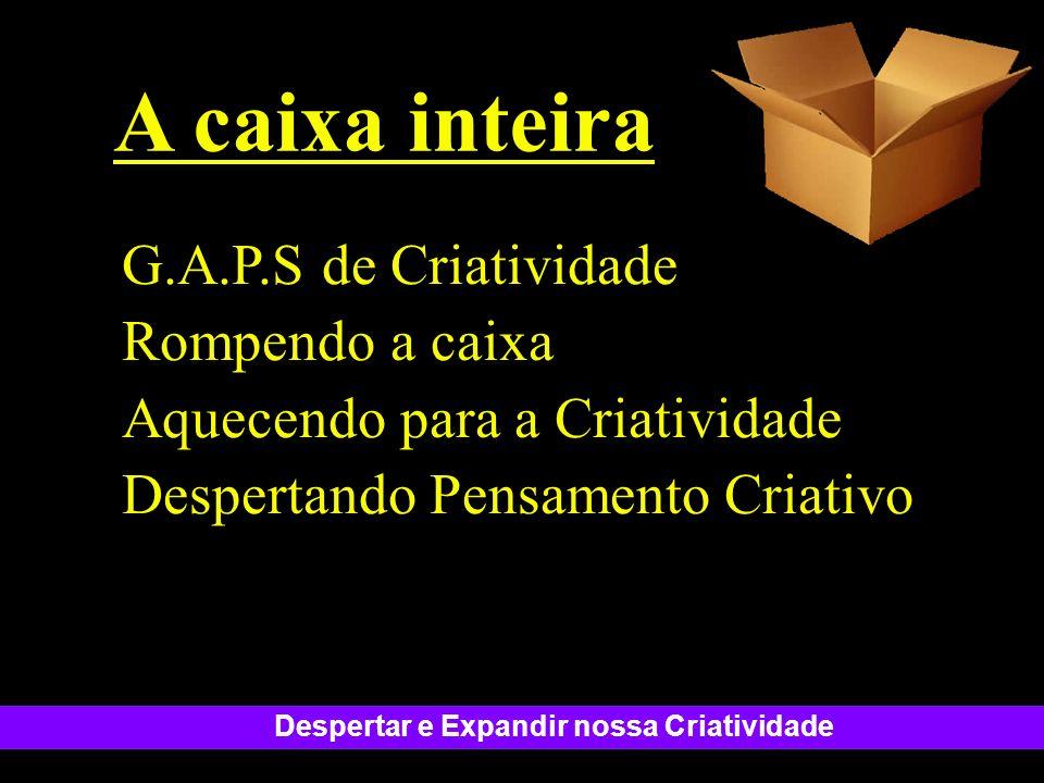 A caixa inteira G.A.P.S de Criatividade Rompendo a caixa