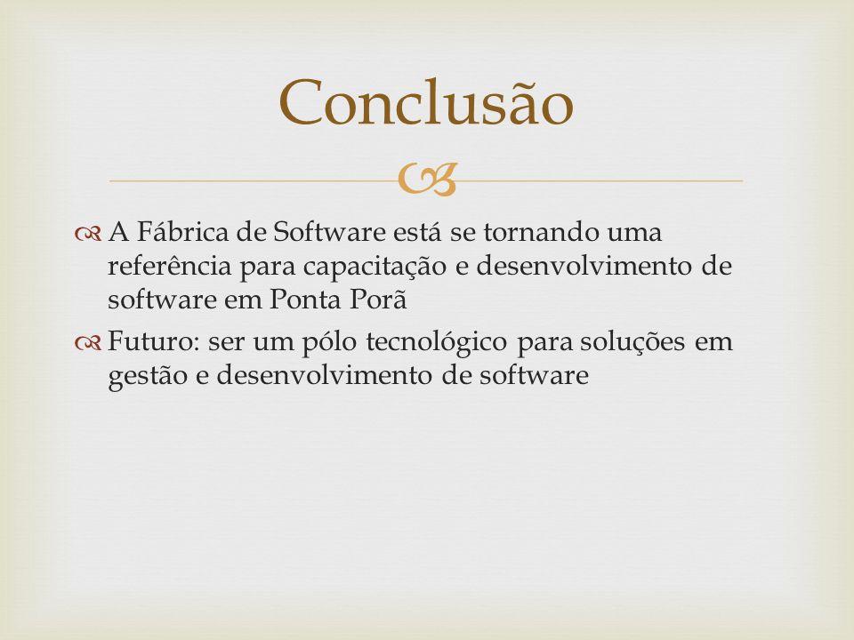 ConclusãoA Fábrica de Software está se tornando uma referência para capacitação e desenvolvimento de software em Ponta Porã.