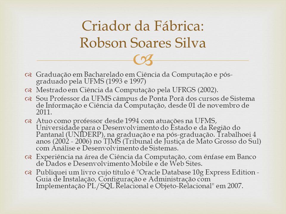Criador da Fábrica: Robson Soares Silva