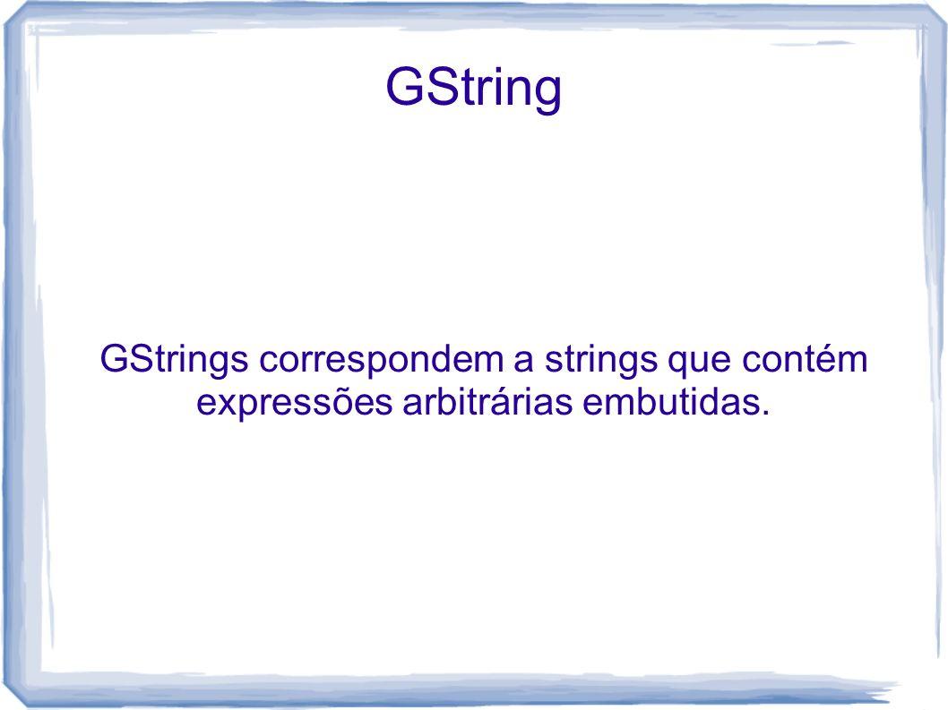 GString GStrings correspondem a strings que contém expressões arbitrárias embutidas.