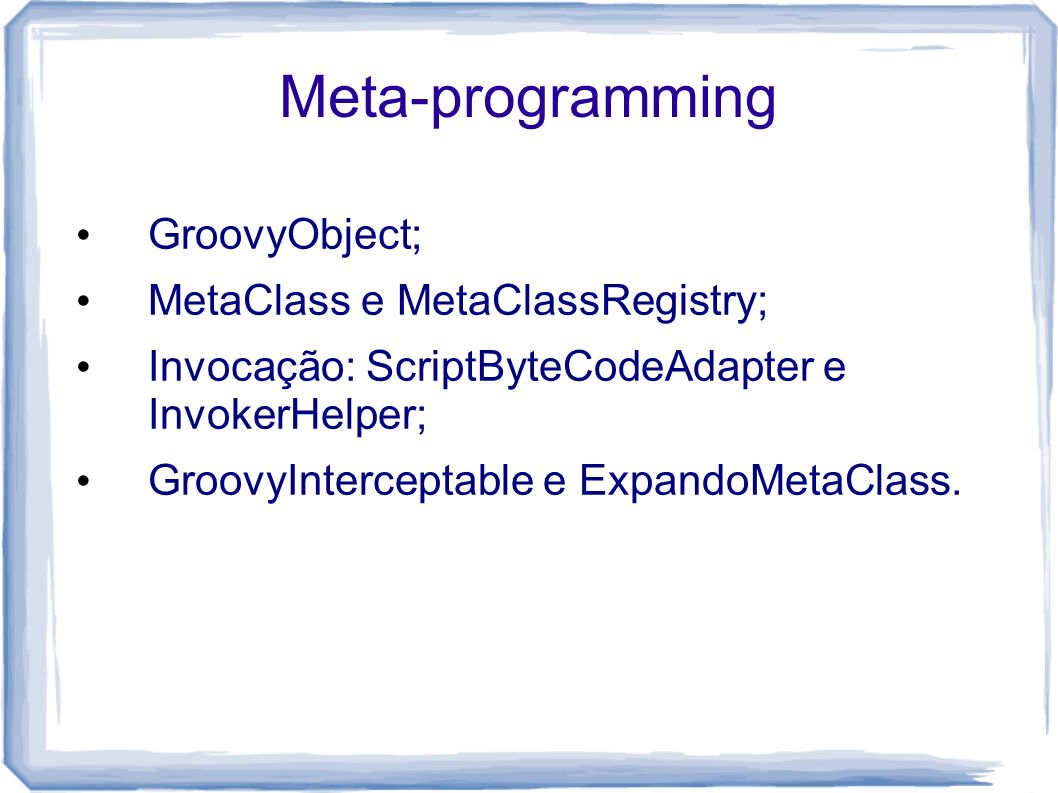 Meta-programming GroovyObject; MetaClass e MetaClassRegistry;