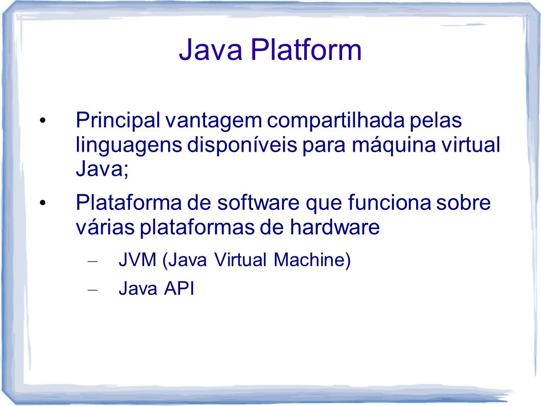 Java Platform Principal vantagem compartilhada pelas linguagens disponíveis para máquina virtual Java;