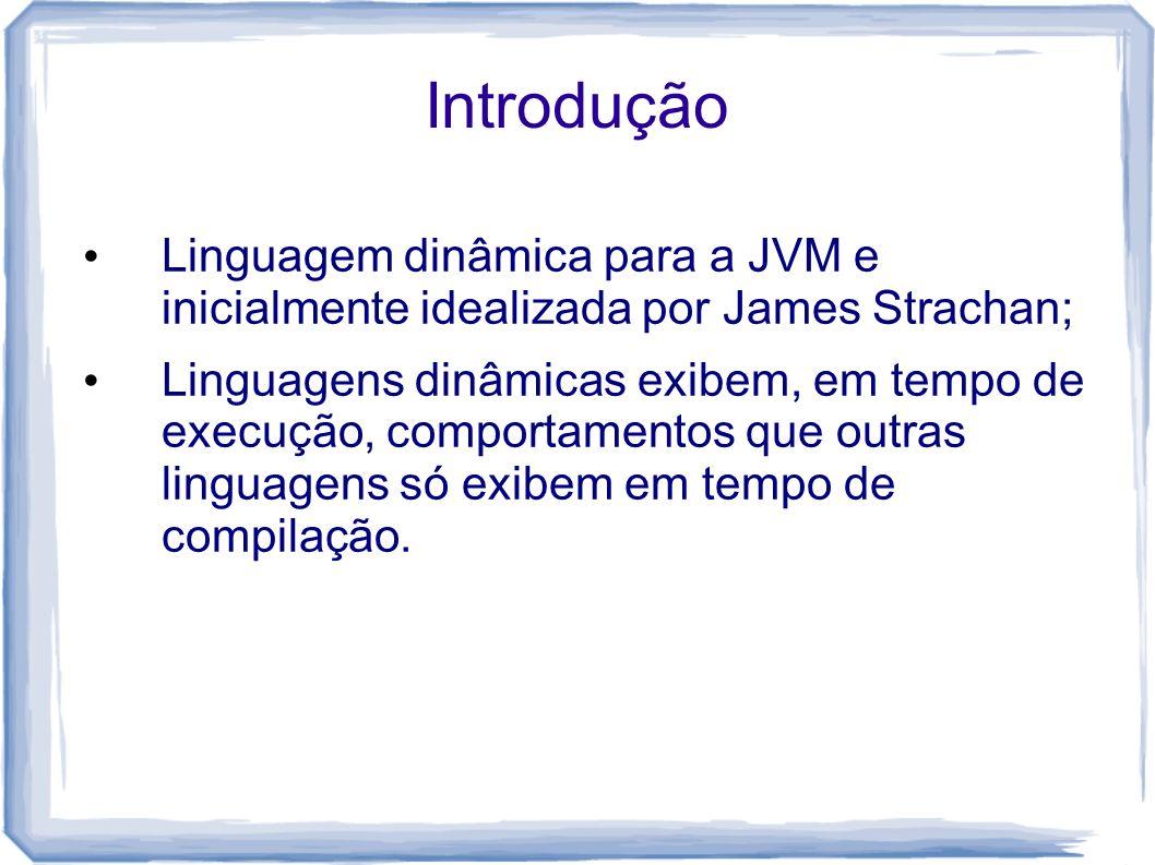 Introdução Linguagem dinâmica para a JVM e inicialmente idealizada por James Strachan;