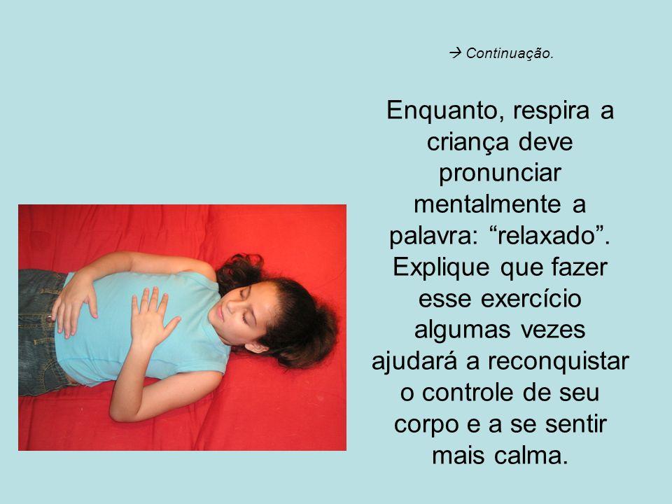  Continuação.Enquanto, respira a criança deve pronunciar mentalmente a palavra: relaxado .