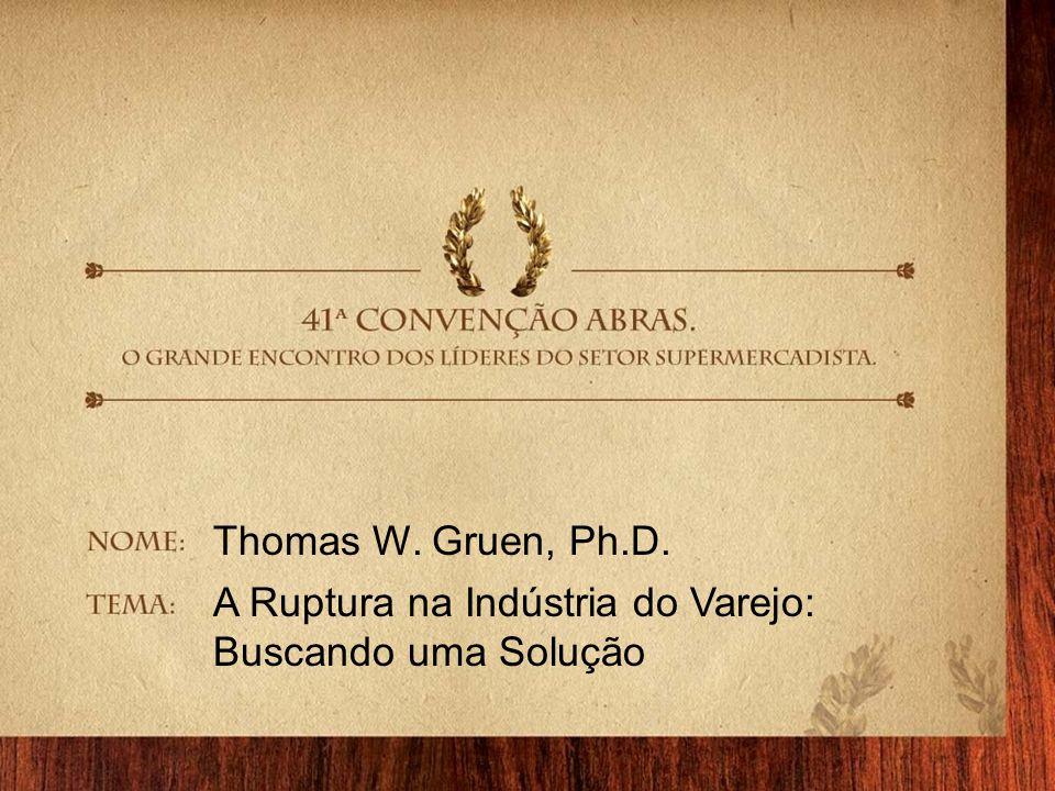 Thomas W. Gruen, Ph.D. A Ruptura na Indústria do Varejo: Buscando uma Solução