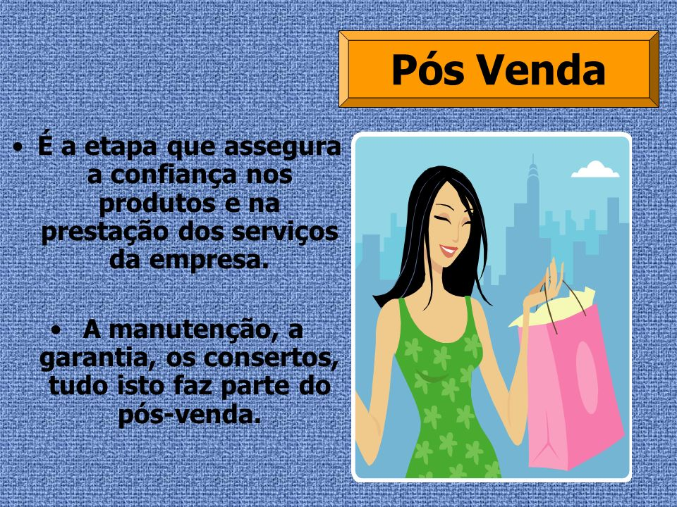 Pós Venda É a etapa que assegura a confiança nos produtos e na prestação dos serviços da empresa.