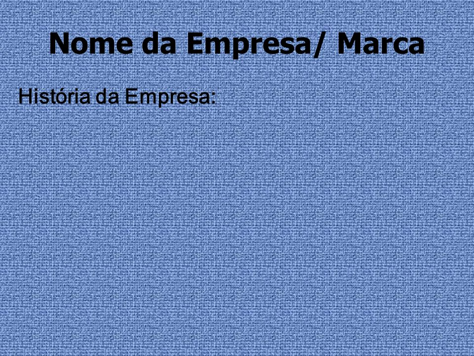 Nome da Empresa/ Marca História da Empresa: