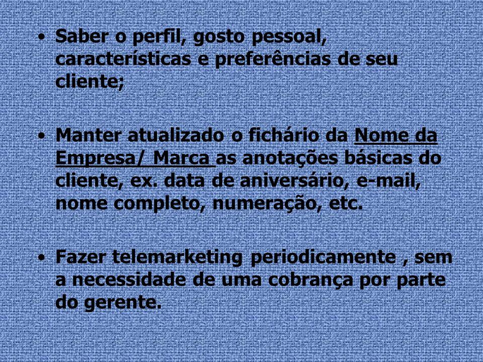 Saber o perfil, gosto pessoal, características e preferências de seu cliente;