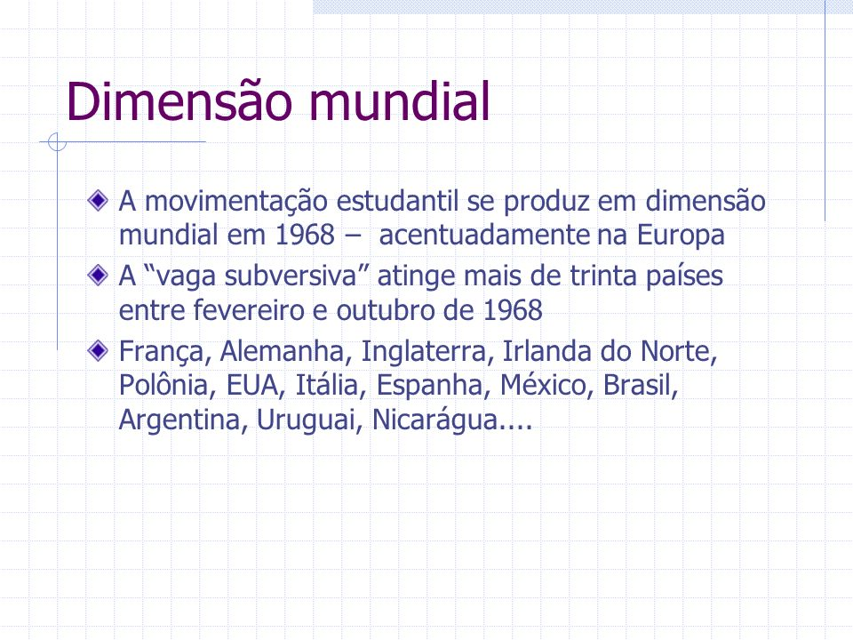 Dimensão mundial A movimentação estudantil se produz em dimensão mundial em 1968 – acentuadamente na Europa.