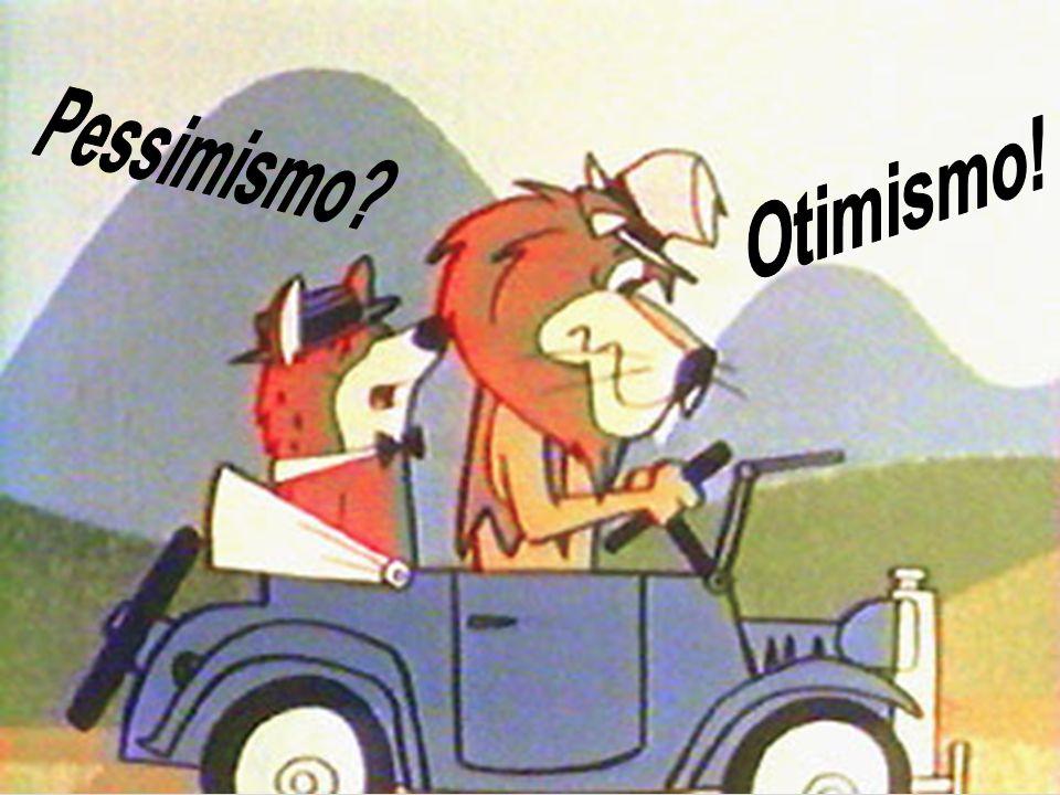 Pessimismo Otimismo!