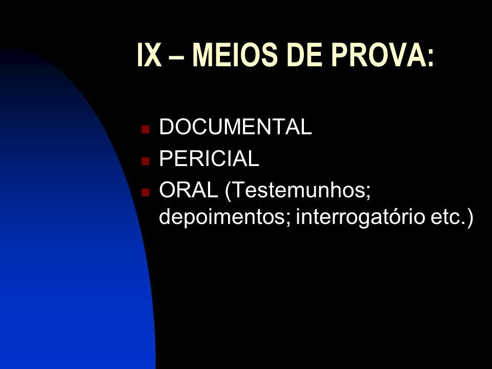 IX – MEIOS DE PROVA: DOCUMENTAL PERICIAL