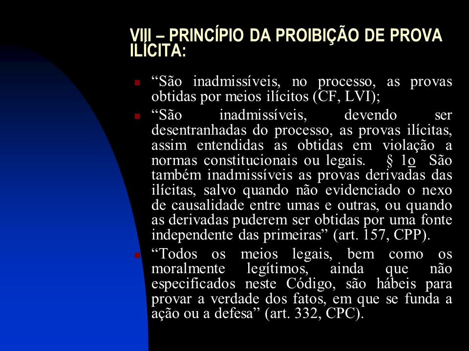 VIII – PRINCÍPIO DA PROIBIÇÃO DE PROVA ILÍCITA:
