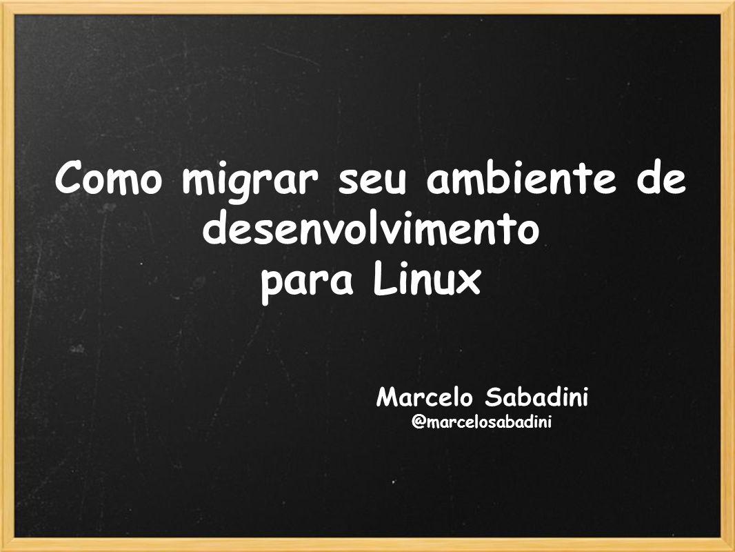 Como migrar seu ambiente de desenvolvimento para Linux