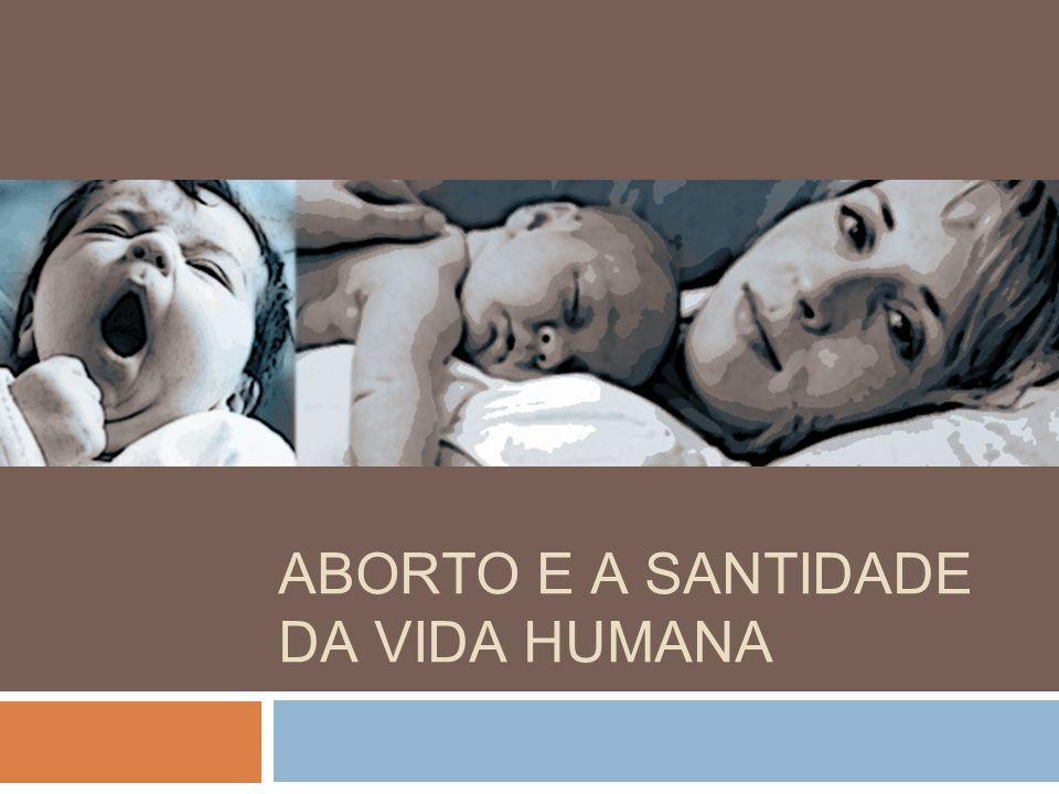 ABORTO E A SANTIDADE DA VIDA HUMANA