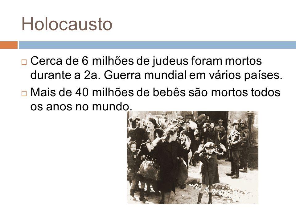 Holocausto Cerca de 6 milhões de judeus foram mortos durante a 2a. Guerra mundial em vários países.