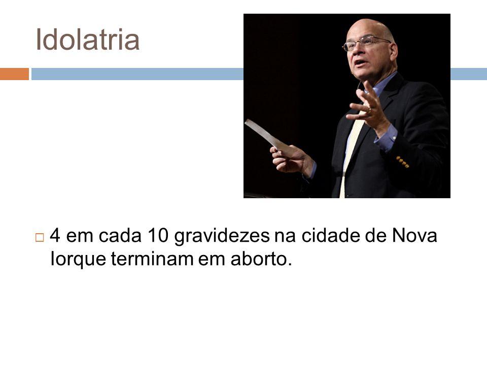 Idolatria 4 em cada 10 gravidezes na cidade de Nova Iorque terminam em aborto.