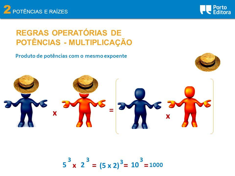 2 = x x = = = REGRAS OPERATÓRIAS DE POTÊNCIAS - MULTIPLICAÇÃO 5 2 x 10