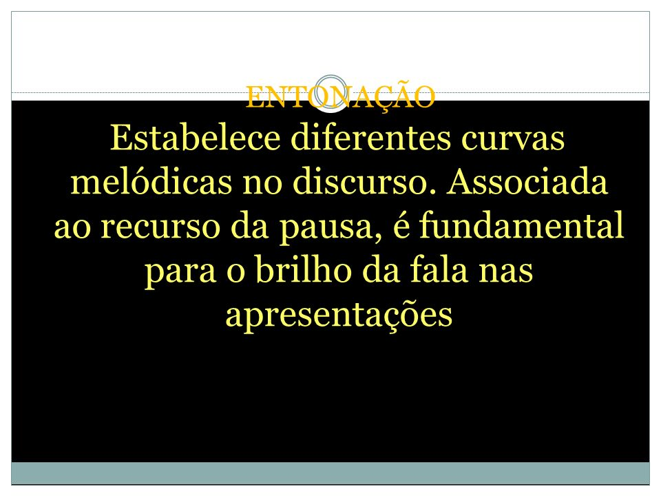 ENTONAÇÃO Estabelece diferentes curvas melódicas no discurso.