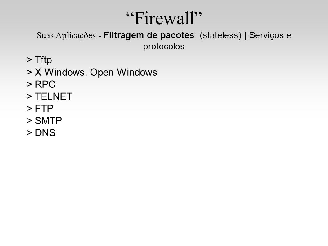 Firewall > Tftp > X Windows, Open Windows > RPC > TELNET