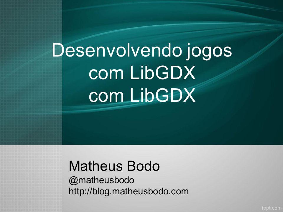 Desenvolvendo jogos com LibGDX com LibGDX