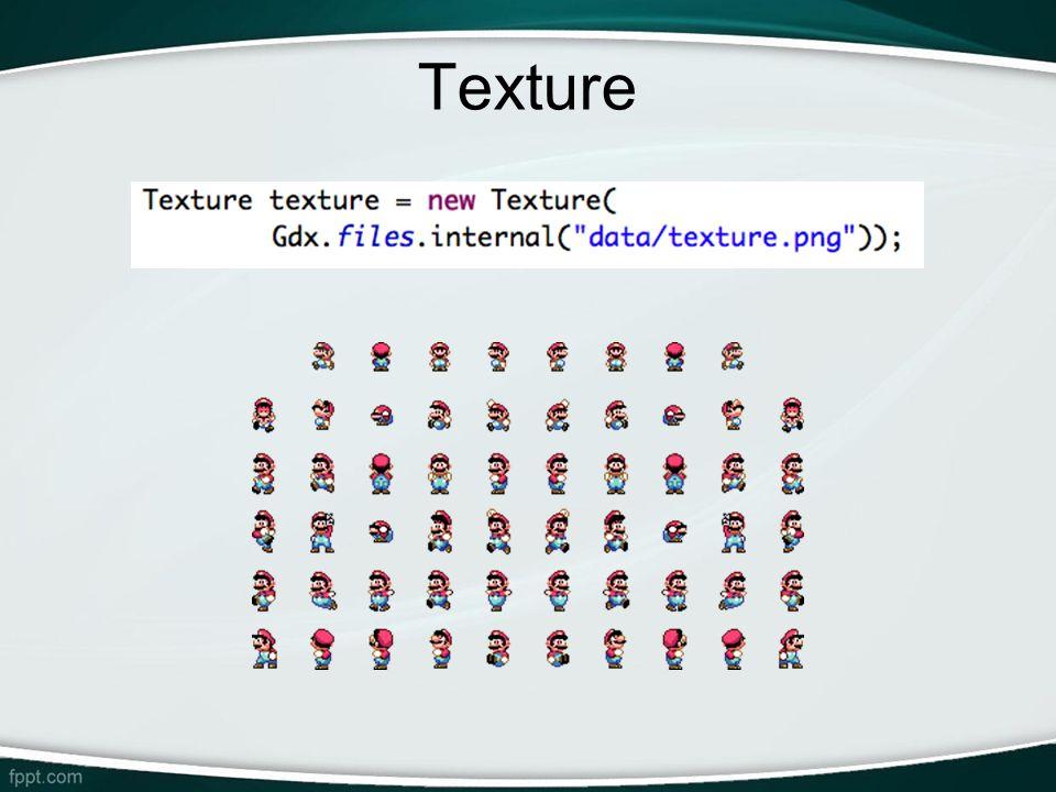 Texture -Texture: uma imagem carregada na memória.
