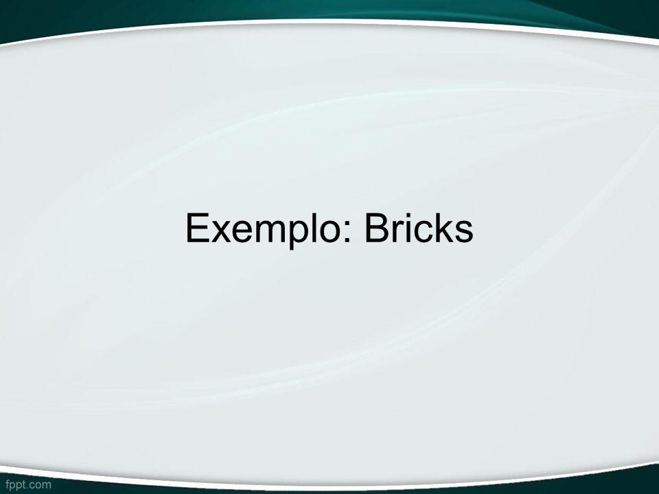 Exemplo: Bricks