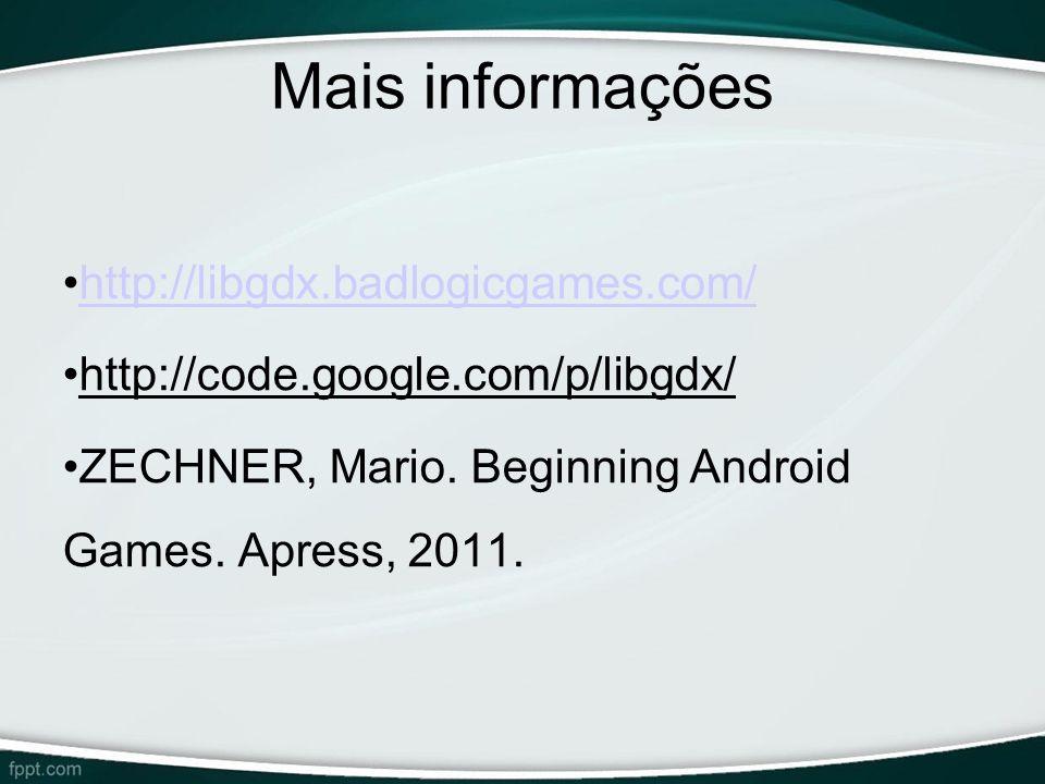 Mais informações http://libgdx.badlogicgames.com/