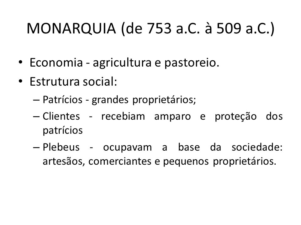 MONARQUIA (de 753 a.C. à 509 a.C.) Economia - agricultura e pastoreio.