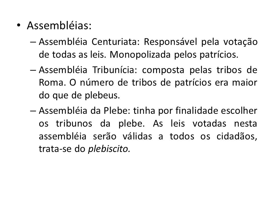 Assembléias: Assembléia Centuriata: Responsável pela votação de todas as leis. Monopolizada pelos patrícios.