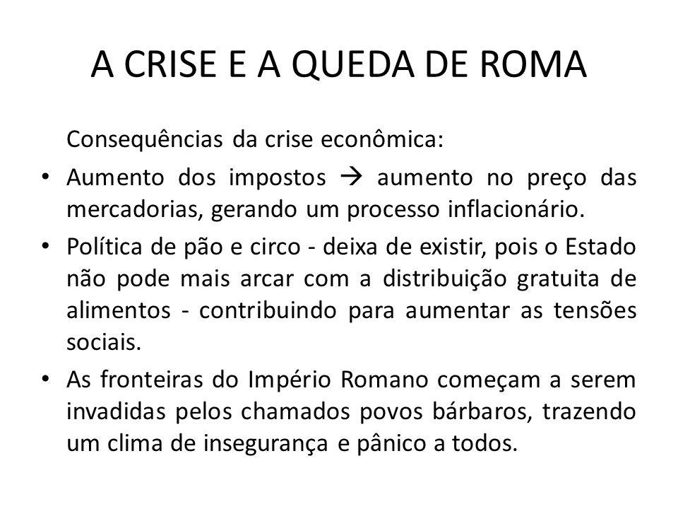 A CRISE E A QUEDA DE ROMA Consequências da crise econômica: