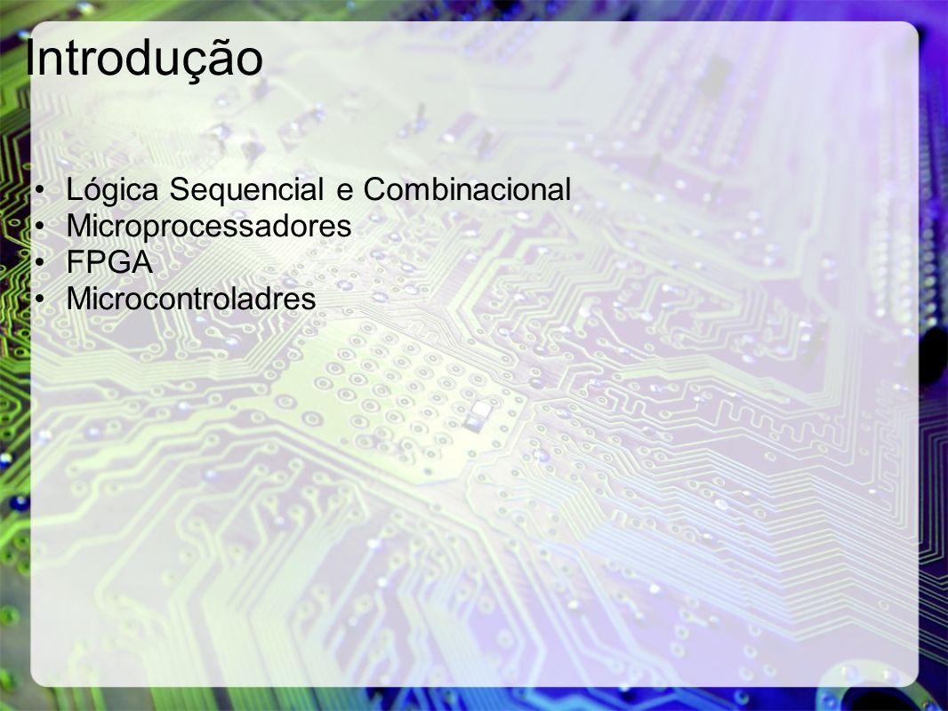 Introdução Lógica Sequencial e Combinacional Microprocessadores FPGA