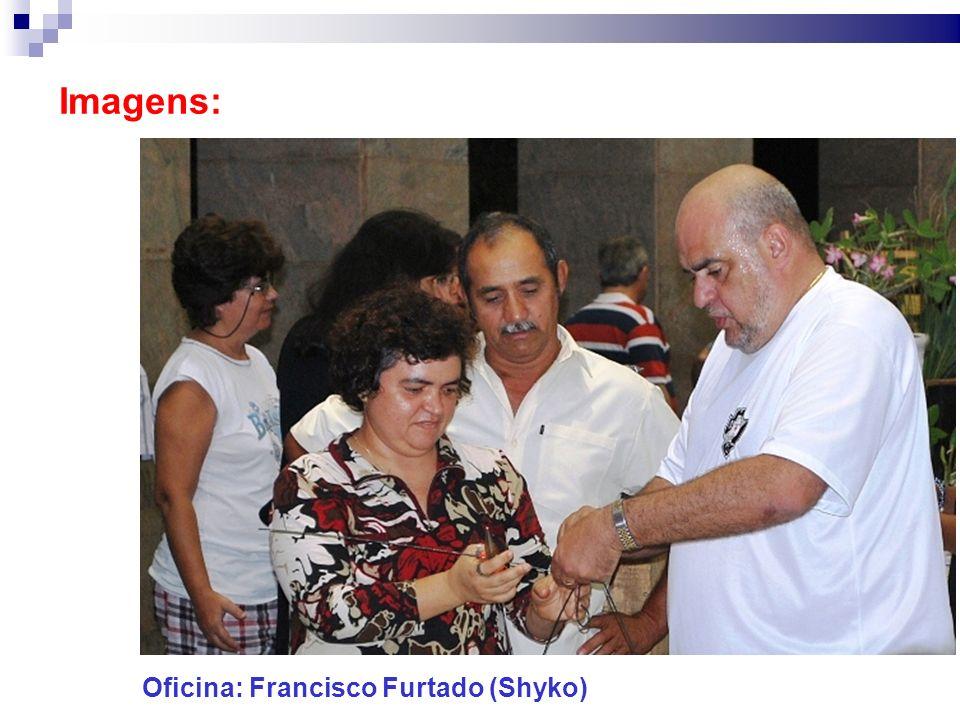 Imagens: Oficina: Francisco Furtado (Shyko)