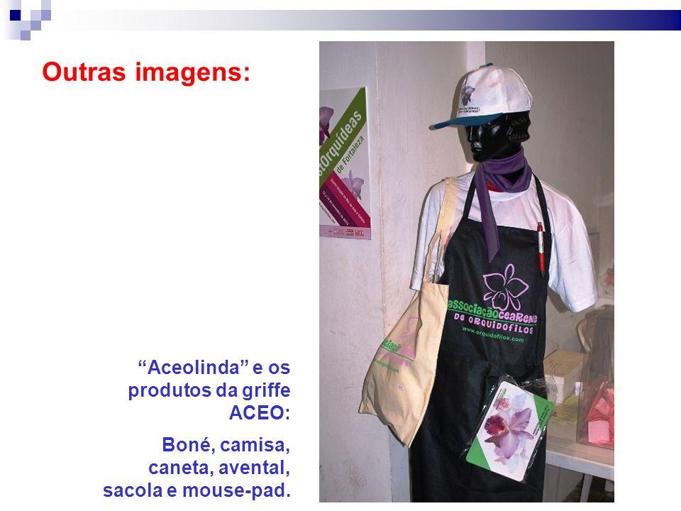 Outras imagens: Aceolinda e os produtos da griffe ACEO: