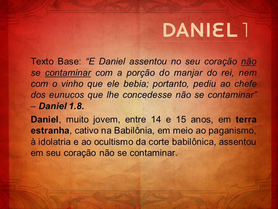 Texto Base: E Daniel assentou no seu coração não se contaminar com a porção do manjar do rei, nem com o vinho que ele bebia; portanto, pediu ao chefe dos eunucos que lhe concedesse não se contaminar – Daniel 1.8.