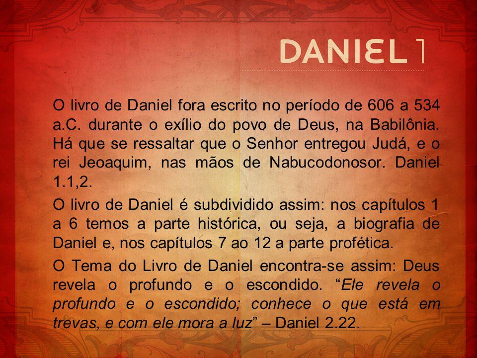 O livro de Daniel fora escrito no período de 606 a 534 a. C