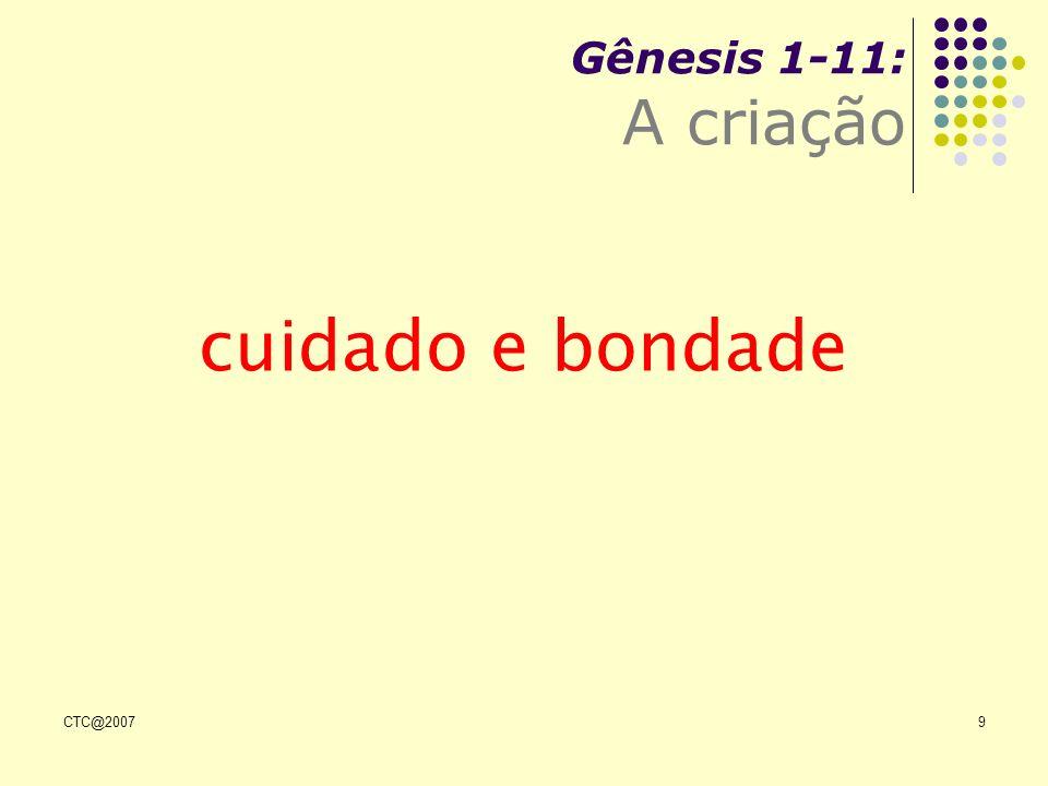 Gênesis 1-11: A criação cuidado e bondade CTC@2007
