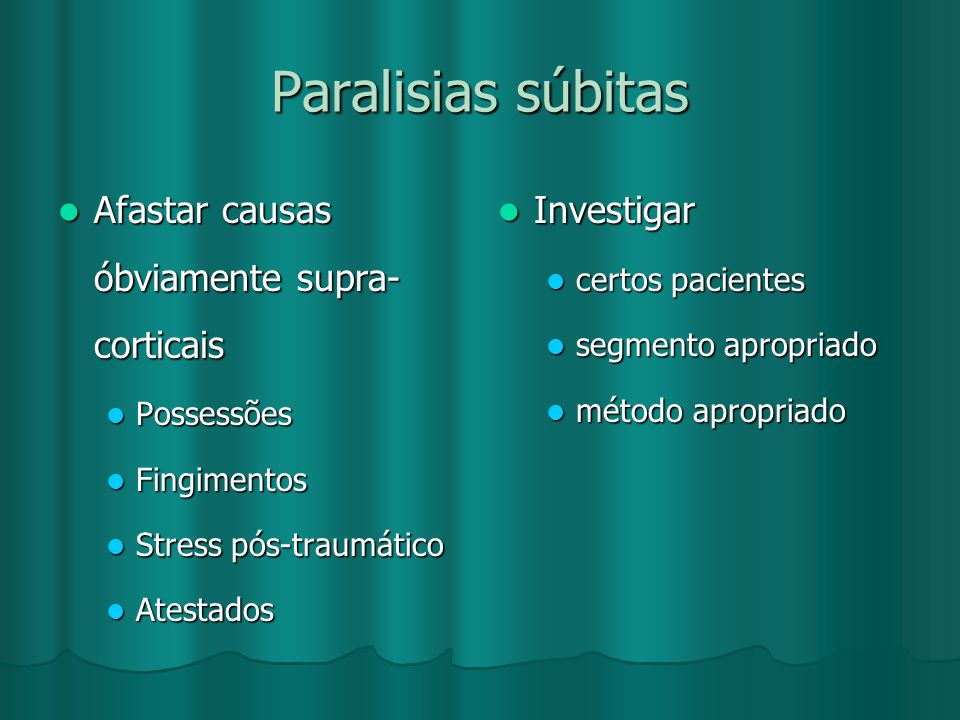 Paralisias súbitas Afastar causas óbviamente supra-corticais