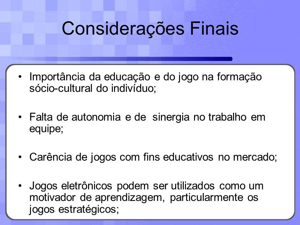 Considerações Finais Importância da educação e do jogo na formação sócio-cultural do indivíduo;