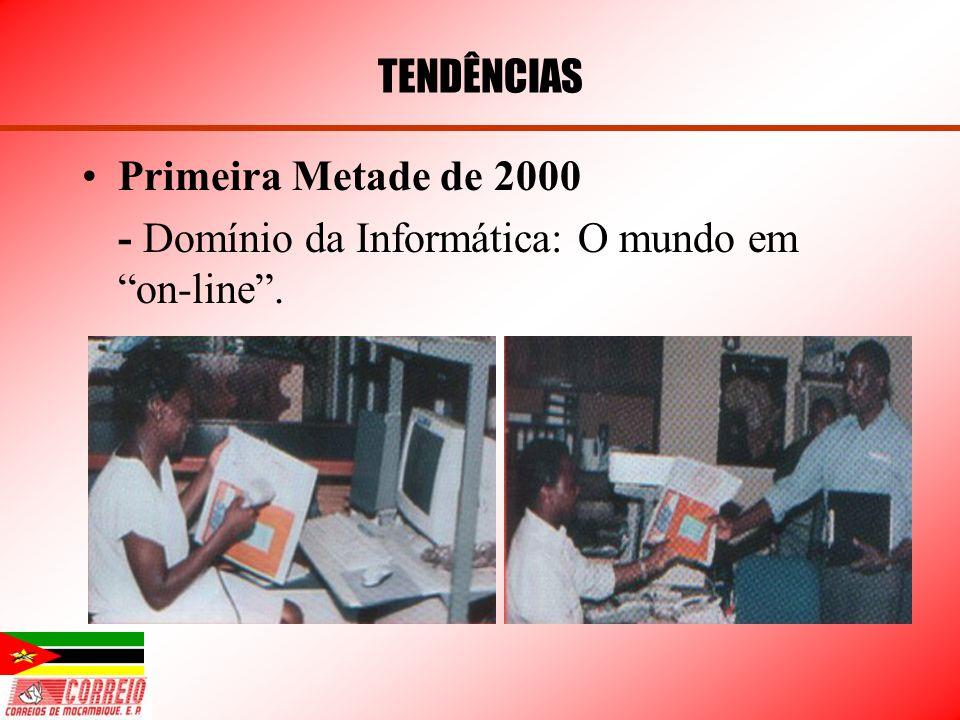 TENDÊNCIAS Primeira Metade de 2000 - Domínio da Informática: O mundo em on-line .