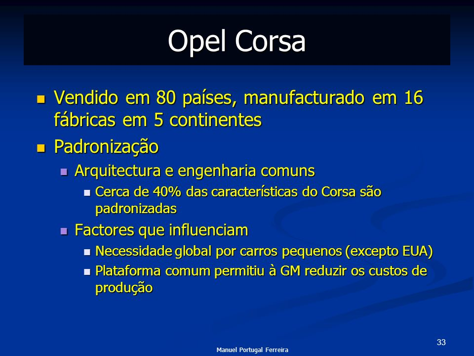 Opel CorsaVendido em 80 países, manufacturado em 16 fábricas em 5 continentes. Padronização. Arquitectura e engenharia comuns.