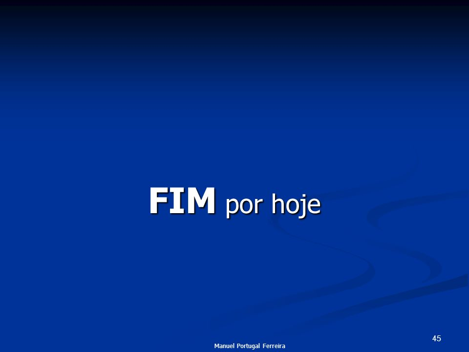 FIM por hoje Manuel Portugal Ferreira