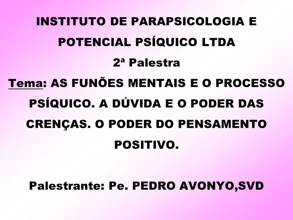 INSTITUTO DE PARAPSICOLOGIA E POTENCIAL PSÍQUICO LTDA 2ª Palestra Tema: AS FUNÕES MENTAIS E O PROCESSO PSÍQUICO.