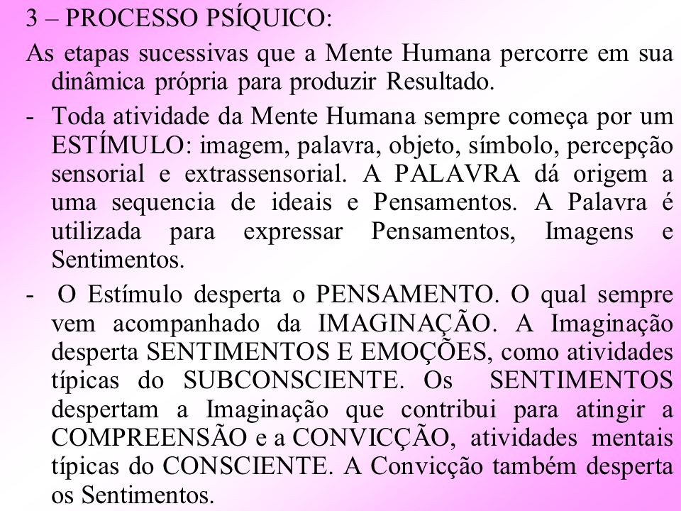 3 – PROCESSO PSÍQUICO:As etapas sucessivas que a Mente Humana percorre em sua dinâmica própria para produzir Resultado.