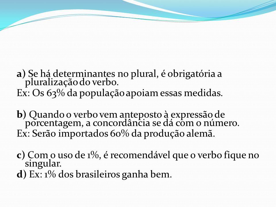 a) Se há determinantes no plural, é obrigatória a pluralização do verbo.