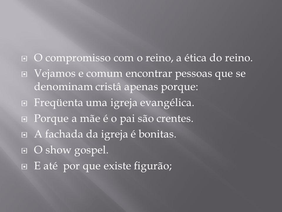 O compromisso com o reino, a ética do reino.