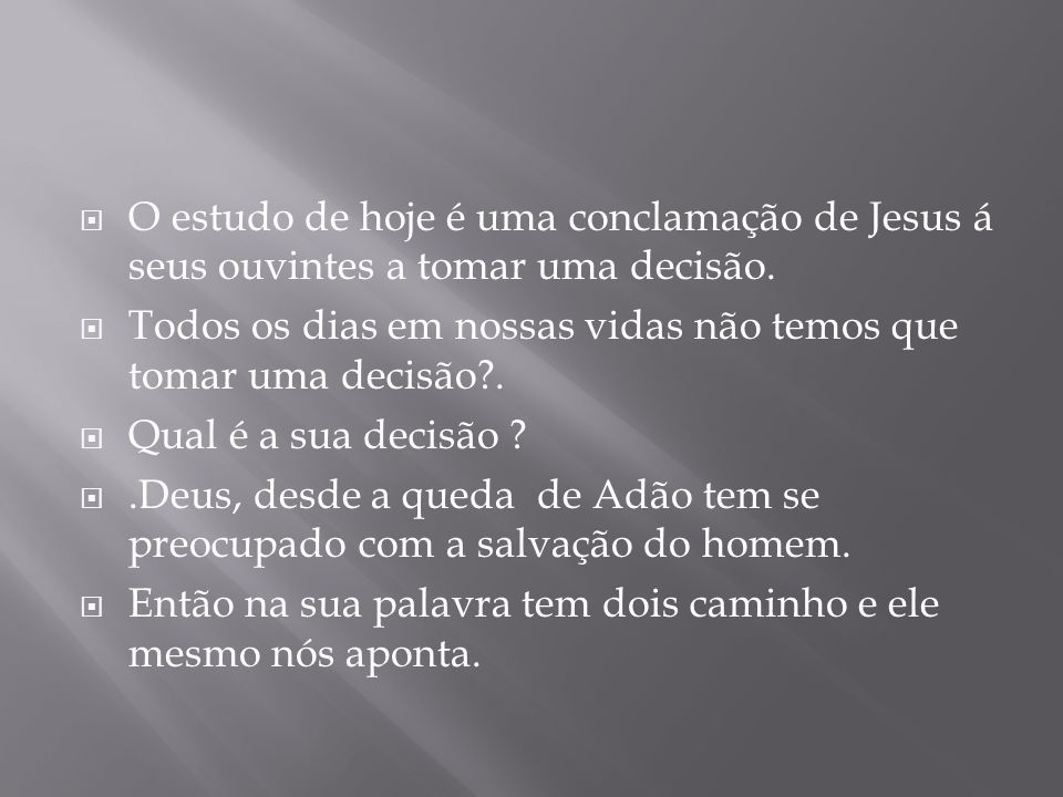 O estudo de hoje é uma conclamação de Jesus á seus ouvintes a tomar uma decisão.