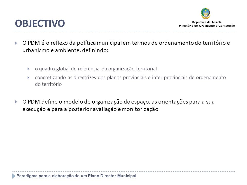 OBJECTIVOO PDM é o reflexo da política municipal em termos de ordenamento do território e urbanismo e ambiente, definindo: