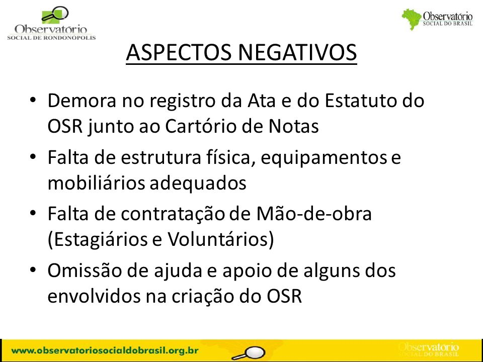 ASPECTOS NEGATIVOS Demora no registro da Ata e do Estatuto do OSR junto ao Cartório de Notas.